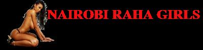 NAIROBI RAHA GIRLS MASSAGE AND ESCORTS LISTINGS